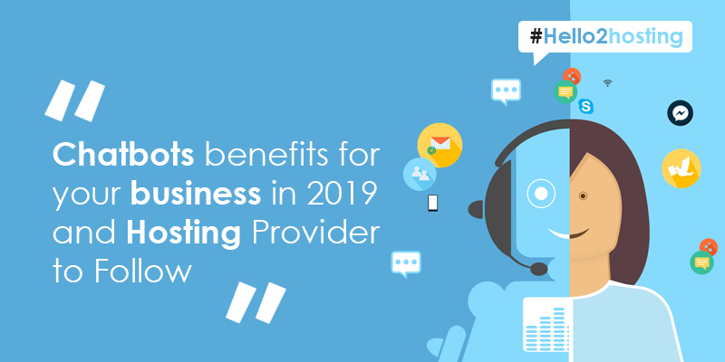 Chatbots benefits for your business and hosting provider to follow