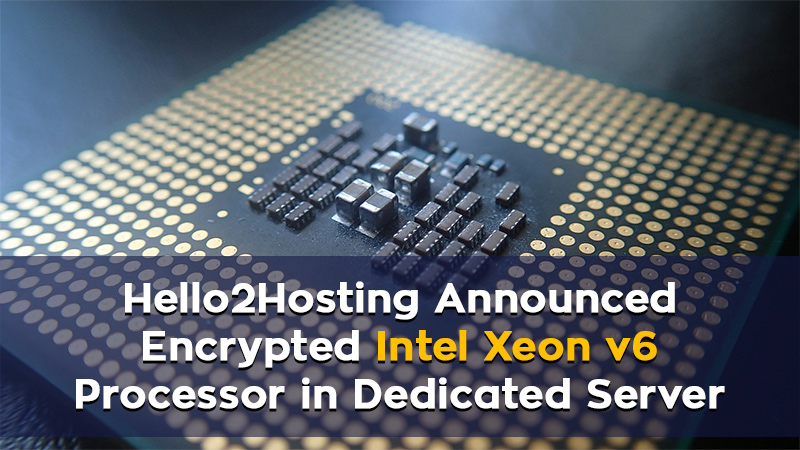 High Encrypted Intel Xeon v6 in Dedicated Server at Hello2Hosting
